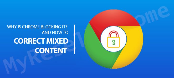 """What Is """"Mixed Content,"""" Why Is Chrome Blocking It? and How to Correct Mixed Content"""